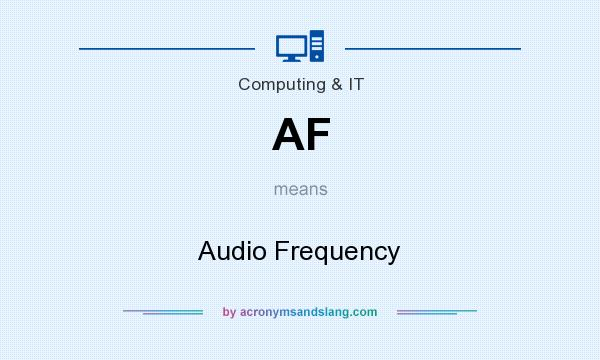What does AF mean? It stands for Audio Frequency