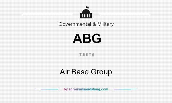 What does ABG mean? It stands for Air Base Group