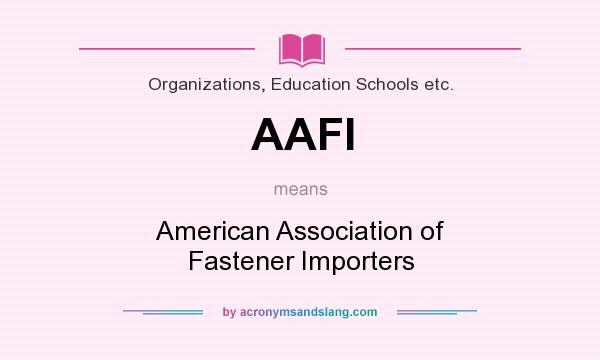 What does AAFI mean? It stands for American Association of Fastener Importers