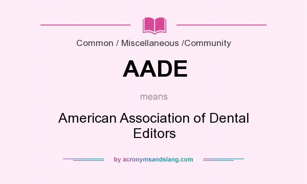 What does AADE mean? It stands for American Association of Dental Editors