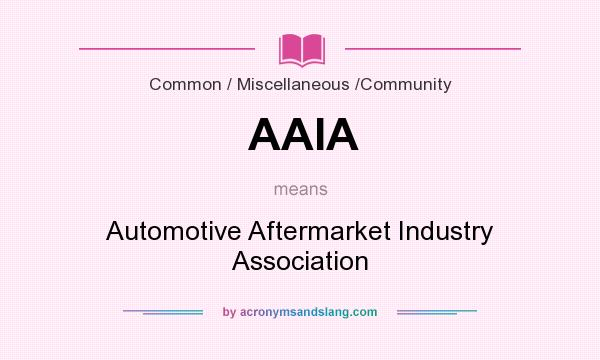 What does AAIA mean? It stands for Automotive Aftermarket Industry Association