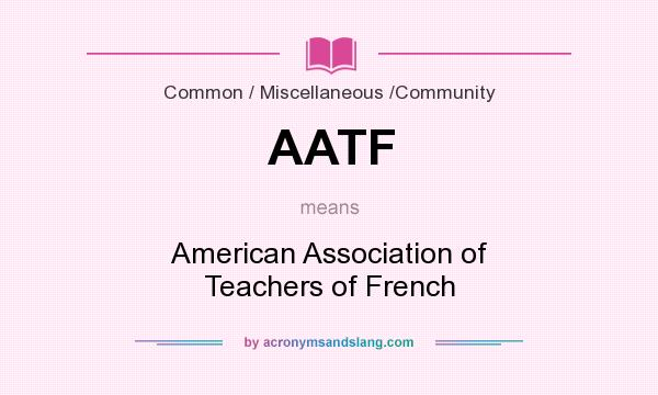 What does AATF mean? It stands for American Association of Teachers of French