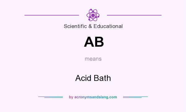 What does AB mean? It stands for Acid Bath