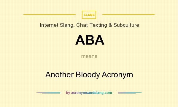 What does ABA mean? It stands for Another Bloody Acronym