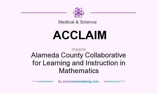 What does ACCLAIM mean? It stands for Alameda County Collaborative for Learning and Instruction in Mathematics