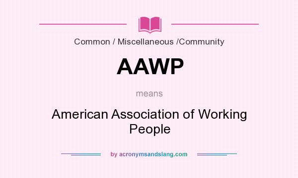 What does AAWP mean? It stands for American Association of Working People