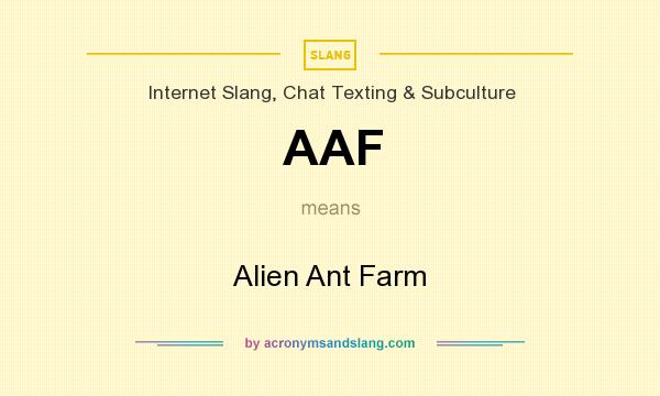 What does AAF mean? It stands for Alien Ant Farm