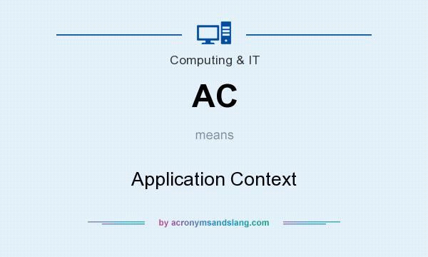 What does AC mean? It stands for Application Context