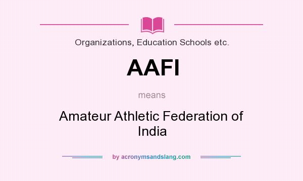 What does AAFI mean? It stands for Amateur Athletic Federation of India
