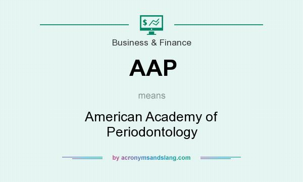 What does AAP mean? It stands for American Academy of Periodontology