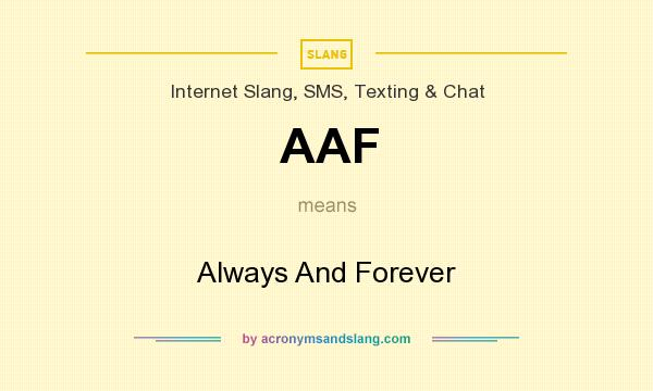 What does AAF mean? It stands for Always And Forever