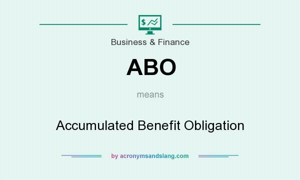 What does ABO mean? It stands for Accumulated Benefit Obligation