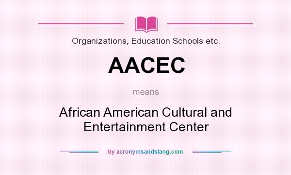 What does AACEC mean? It stands for African American Cultural and Entertainment Center