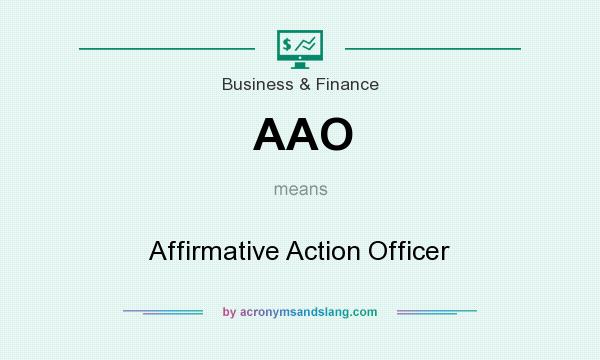 What does AAO mean? It stands for Affirmative Action Officer