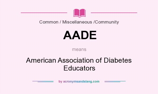 What does AADE mean? It stands for American Association of Diabetes Educators