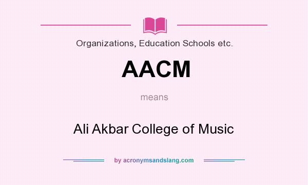 What does AACM mean? It stands for Ali Akbar College of Music
