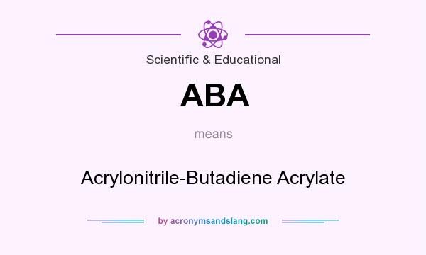 What does ABA mean? It stands for Acrylonitrile-Butadiene Acrylate