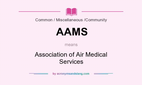 What does AAMS mean? It stands for Association of Air Medical Services