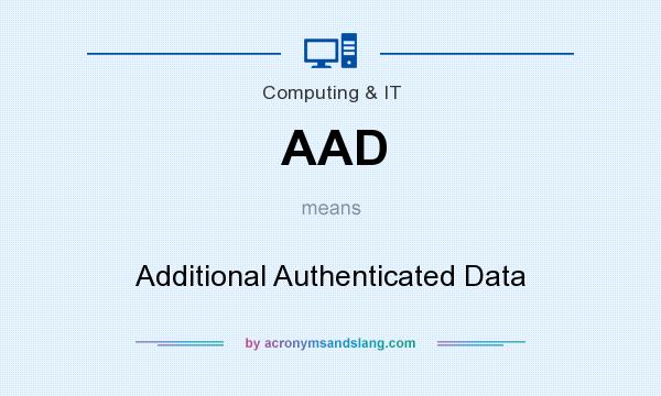 What does AAD mean? It stands for Additional Authenticated Data