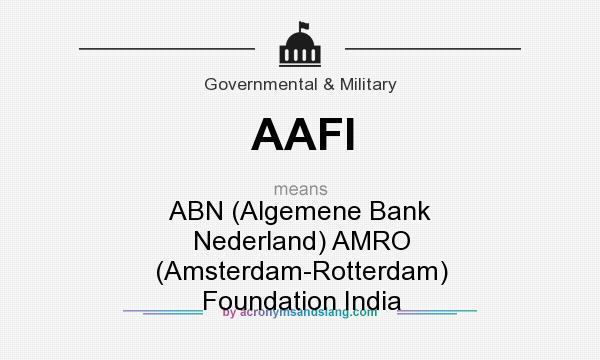What does AAFI mean? It stands for ABN (Algemene Bank Nederland) AMRO (Amsterdam-Rotterdam) Foundation India
