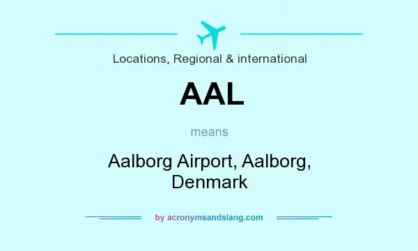 What does AAL mean? It stands for Aalborg Airport, Aalborg, Denmark