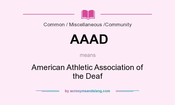What does AAAD mean? It stands for American Athletic Association of the Deaf