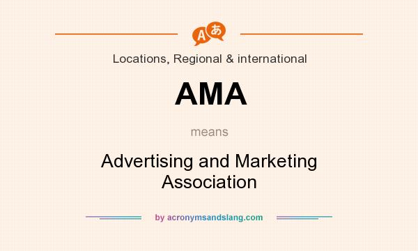 What does AMA mean? It stands for Advertising and Marketing Association
