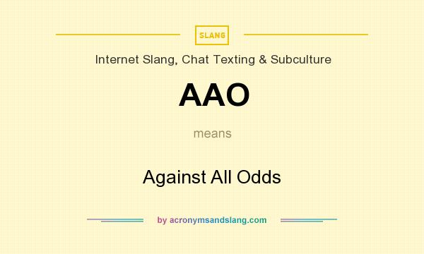 What does AAO mean? It stands for Against All Odds