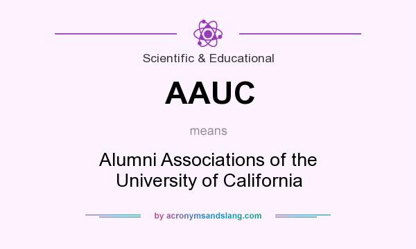 What does AAUC mean? It stands for Alumni Associations of the University of California