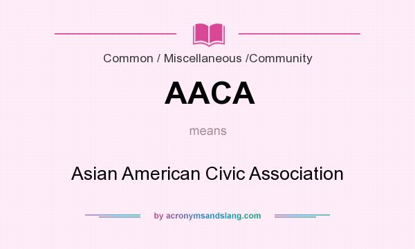 What does AACA mean? It stands for Asian American Civic Association