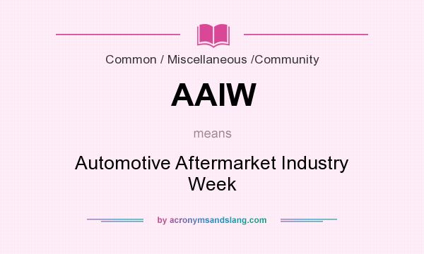 What does AAIW mean? It stands for Automotive Aftermarket Industry Week