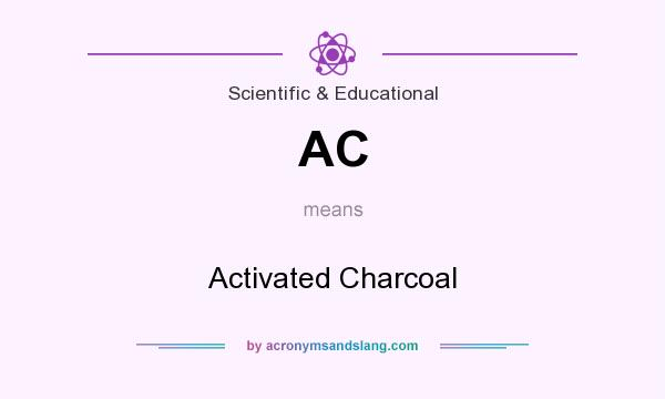 What does AC mean? It stands for Activated Charcoal