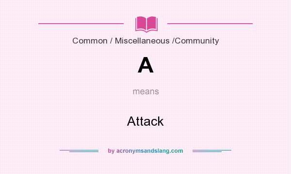 What does A mean? It stands for Attack