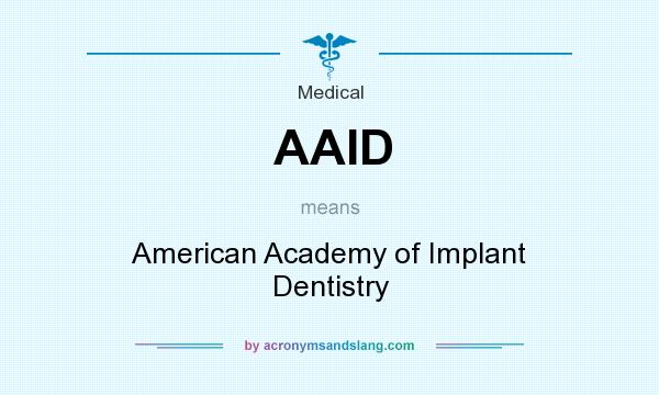 What does AAID mean? It stands for American Academy of Implant Dentistry