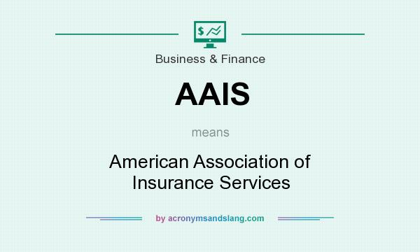 What does AAIS mean? It stands for American Association of Insurance Services