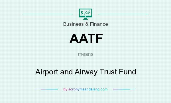 What does AATF mean? It stands for Airport and Airway Trust Fund