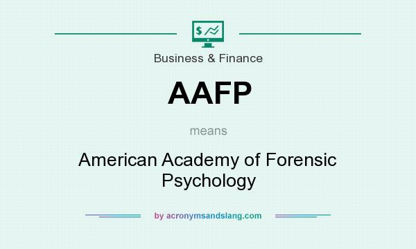 What does AAFP mean? It stands for American Academy of Forensic Psychology