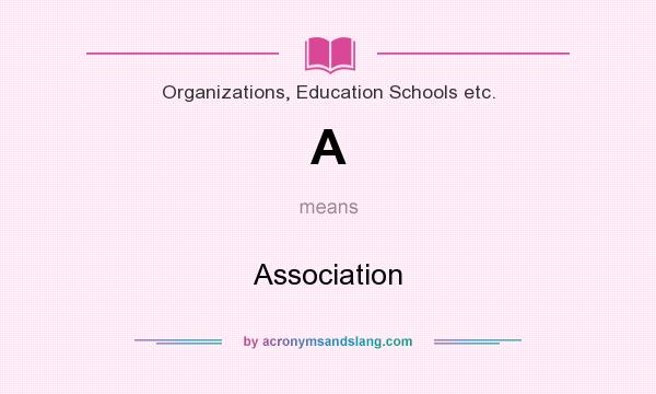 What does A mean? It stands for Association