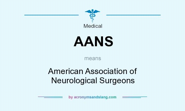 What does AANS mean? It stands for American Association of Neurological Surgeons