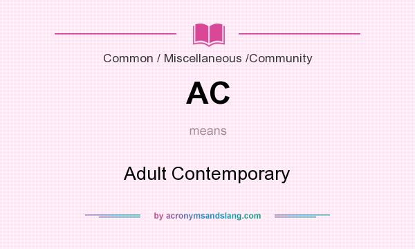 What does AC mean? It stands for Adult Contemporary