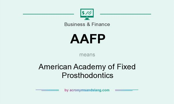 What does AAFP mean? It stands for American Academy of Fixed Prosthodontics