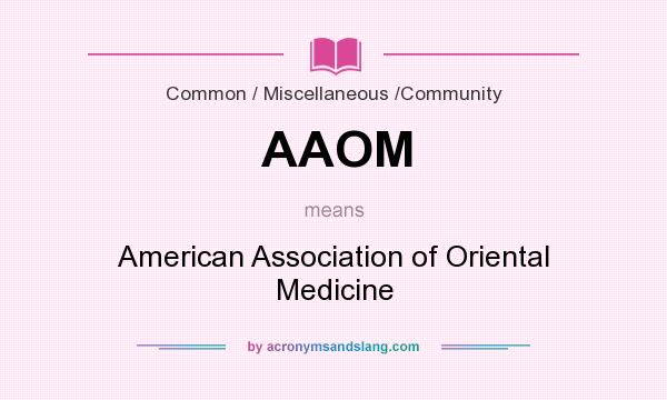 What does AAOM mean? It stands for American Association of Oriental Medicine
