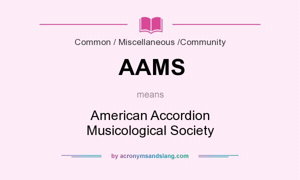What does AAMS mean? It stands for American Accordion Musicological Society