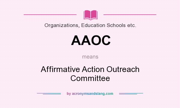 What does AAOC mean? It stands for Affirmative Action Outreach Committee