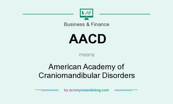 What does AACD mean? It stands for American Academy of Craniomandibular Disorders