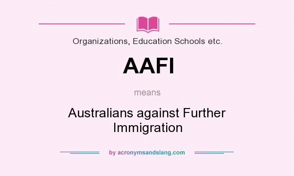 What does AAFI mean? It stands for Australians against Further Immigration