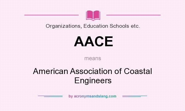 What does AACE mean? It stands for American Association of Coastal Engineers