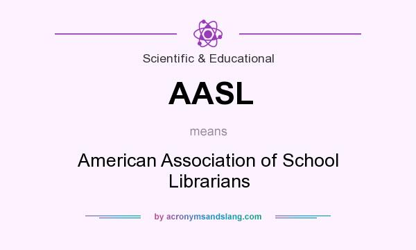 What does AASL mean? It stands for American Association of School Librarians