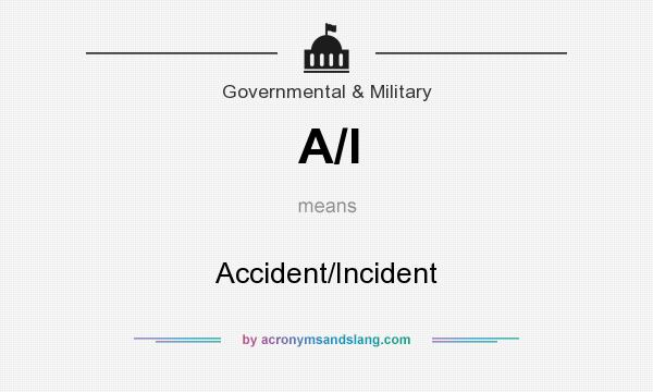 What does A/I mean? It stands for Accident/Incident
