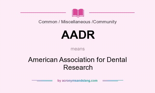 What does AADR mean? It stands for American Association for Dental Research